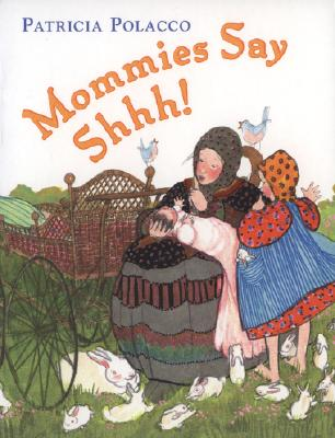 Mommies Say Shhh! By Polacco, Patricia (ILT)
